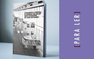 Para Ler:  Concreto e cristal: o acervo do MASP nos cavaletes de Lina Bo Bardi