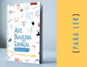 Para Ler: 'Arte brasileira para crianças' | Matias Brotas arte contemporanêa