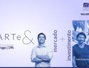 ARTe & Mercado + Investimento | Matias Brotas e Valor Investimentos | Galeria Matias Brotas | 30 de agosto