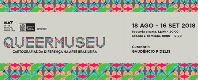 QUEERMUSEU: Cartografias da Diferença na Arte Brasileira | Escola de Artes Visuais do Parque Lage | Rio de Janeiro | 18.08.18 a 16.09.18